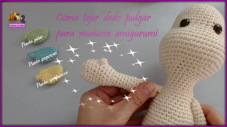 Cómo hacer el dedo pulgar a muñecos amigurumi - Puntos garbanzo, popcorn y piña