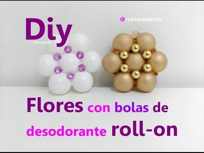 Diy. Flores con bolitas de roll-on  desodorantes