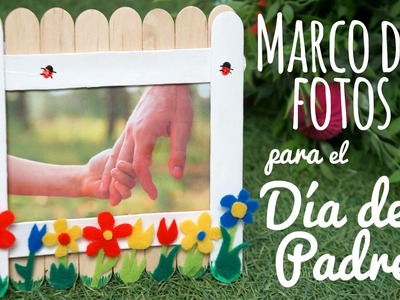 Marco de fotos para el Día del Padre – Manualidades para el Día del Padre