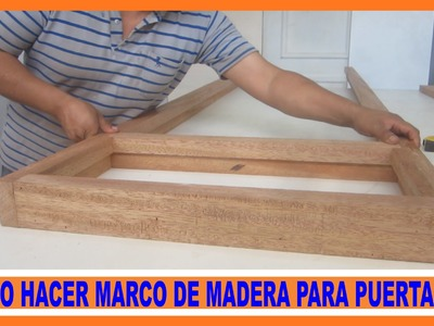 Como hacer marco de madera para puerta contraplacada . how to make a door