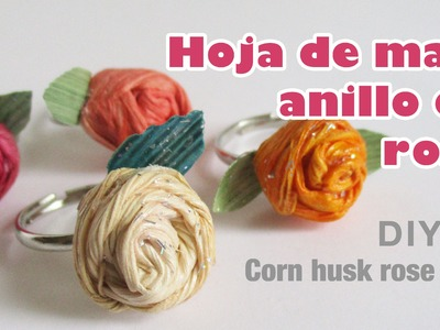 Como hacer flor con hoja de maiz 37 anillo de rosa. how to make corn husk ring