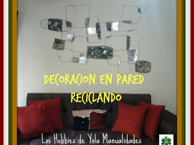 Decoracion de pared reciclando.Los Hobbies de Yola.Recycled wall art
