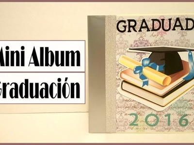 "Mini Álbum Graduación ""Tutorial Scrapbook"" 