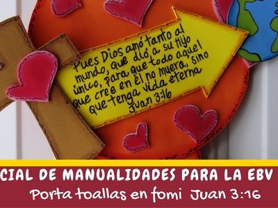Especial de manualidades para la EBV 2016. Porta toallas de fomi. Juan 3:16