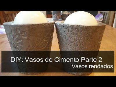 DIY: Vasos de cimento Parte 2 - Vasos Rendados