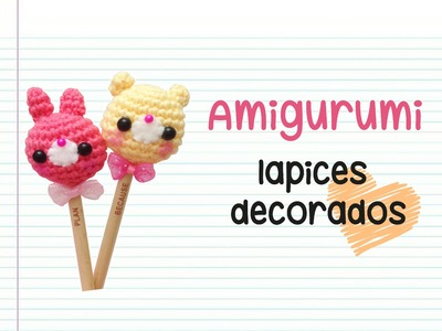 Amigurumi: Lapices kawaii decorados