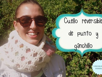 Cuello reversible de ganchillo y punto. TUTORIAL