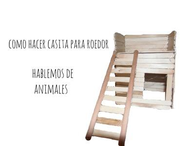 Como hacer casita para roedor.hablemos de animales