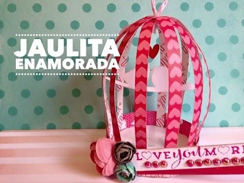TUTORIAL San Valentín Jaulita Papel.Paper Bird Cage DIY