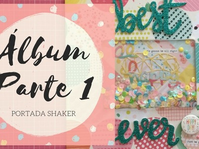 Álbum Parte 1 | Portada Shaker | Scrapbooking