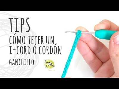 TIPS   Cómo tejer un I-Cord o Cordón Tubular Ganchillo   Crochet