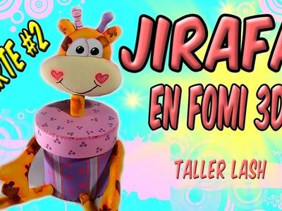 Jirafa en fomi 3d- parte #2|Taller Lash