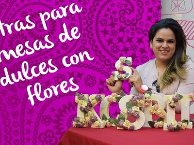 Letras para Mesas de Dulces con Flores