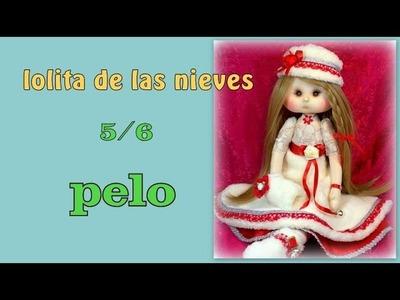 Muñeca lolita de las nieves , hoy el pelo 5.6  video- 229
