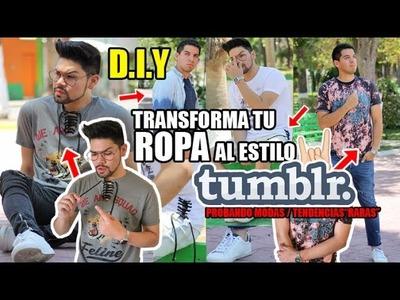 DIY: TRANSFORMA TU ROPA AL ESTILO TUMBLR | PROBANDO MODAS RARAS