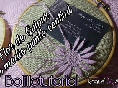 012 Flor de Guipur con Medio Punto central Camariñas - Bolillotutorial Raquel M. Adsuar Bolillotuber