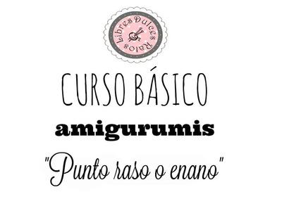 Curso básico de amigurumis: punto raso o enano.
