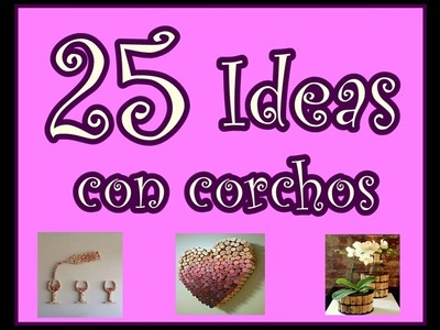 25 ideas con corchos. Ideas para Todos. 25 Ideas with Corks