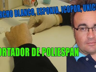 COMO HACER CORTADOR POLIESPAN, POLIESTIRENO, SUPER FÁCIL!