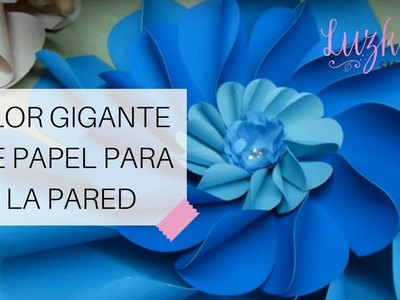 Flor Gigante de Papel para la Pared - Video #11 | Luzka's Creations ✿
