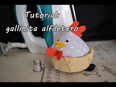 #Tutorial: coser una gallinita alfiletero