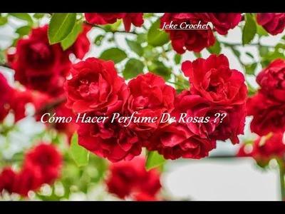 ???? ¿Cómo Hacer Perfume De Rosas ?? ????????????