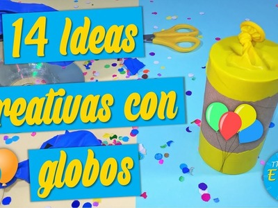 14 IDEAS CREATIVAS CON GLOBOS | LIFE HACKS