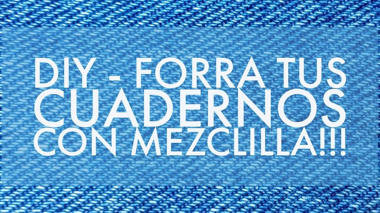 DIY - ASOMBROSO, FORRA TUS CUADERNOS CON MEZCLILLA. AMAZING! LINE YOUR NOTEBOOKS WITH DENIM