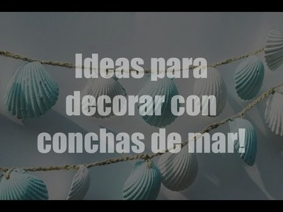 Ideas para decorar con conchas de mar, ideas diy, viva el verano!:-)