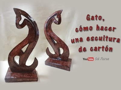 DIY Gato, cómo hacer una escultura de cartón - Cat, how to make a cardboard sculpture
