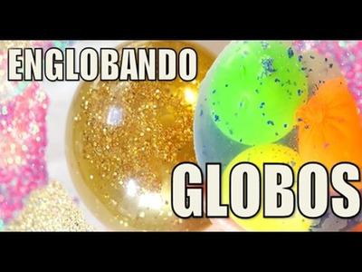 Englobando globos - Globitos dentro de un GLOBO¡¡¡
