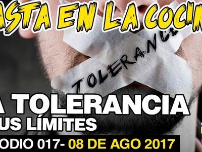 HASTA EN LA COCINA EP 17 LA TOLERANCIA Y SUS LIMITES