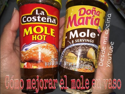 Como Mejorar el Mole en  Vaso. How to improve Canned Mexican Mole. Facil de hacer - Easy to do