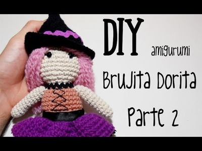 DIY Brujita Dorita Parte 2 amigurumi crochet.ganchillo (tutorial)