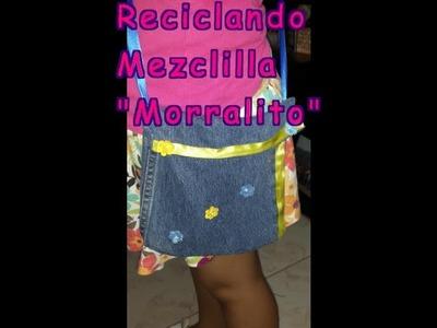"Reciclando Mezclilla  ""Morralito de Niña"""