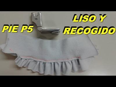Pie P5 para coser liso y recogido ala vez. facil   mecanica confeccion