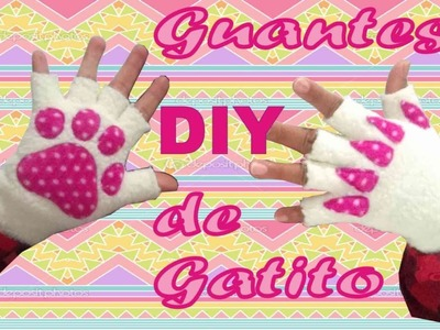 DIY ☆ ☆ ☆ HAZ TUS GUANTES DE GATITO (SUPER FÁCIL) ☆ KITTEN GLOVES