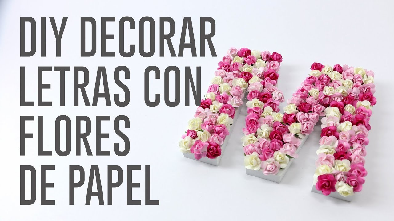 DIY Decorar letra de madera con flores de papel