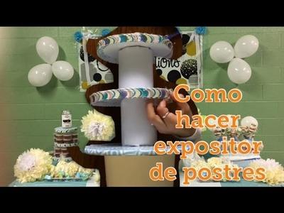 Cómo hacer un expositor de postres para mesa de dulces 2017