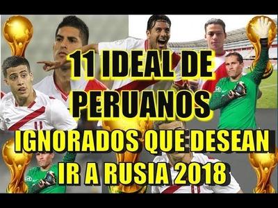 EL 11 IDEAL DE PERUANOS NO CONVOCADOS QUE LUCHAN POR IR AL MUNDIAL RUSIA 2018|