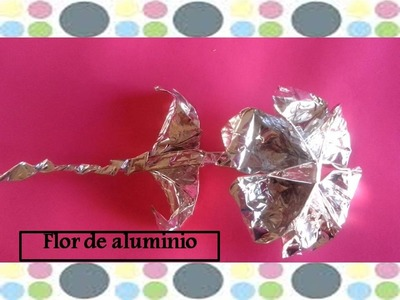 Como hacer flor de aluminio