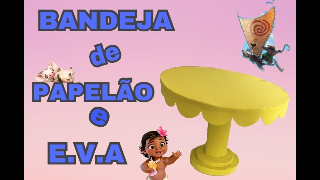 DIY - BANDEJA DE PAPELAO E EVA. FESTA MOANA #1 - Amanda Rodrigues