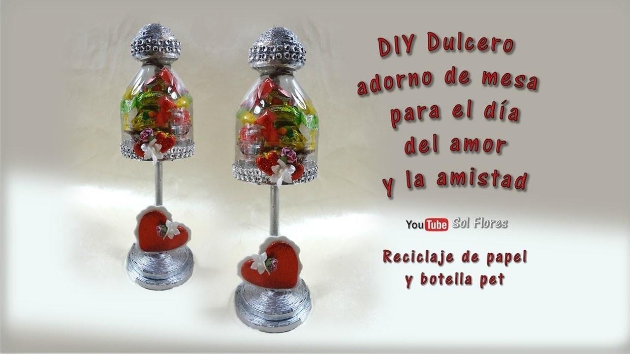 DIY Dulcero adorno de mesa para el dia del amor y la amistad reciclaje de papel y botella pet