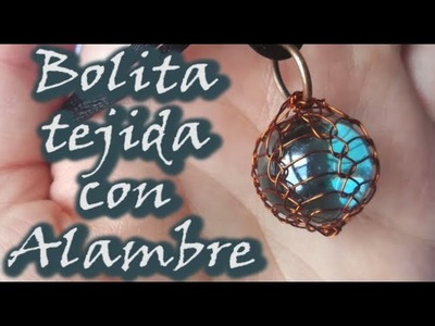 ¡¡¡BOLITA TEJIDA CON ALAMBRE DE COBRE!!!