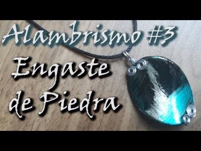 ¡¡¡CURSO DE ALAMBRISMO PASO A PASO #3!!! (Engaste de piedra)