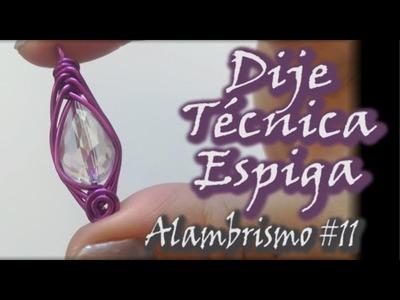 ¡¡¡DIJE TÉCNICA ESPIGA!!! Curso de alambrismo #11