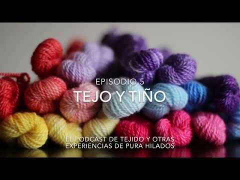 Tejo y tiño, un podcast de tejido y otras experiencias en español. Episodio 5
