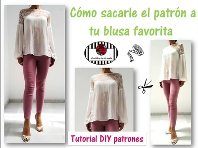 Cómo sacarle el patrón a tu blusa favorita. Tutorial DIY patrones