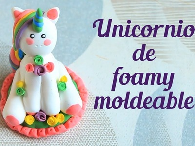 DIY Como hacer un unicornio de Foamy moldeable