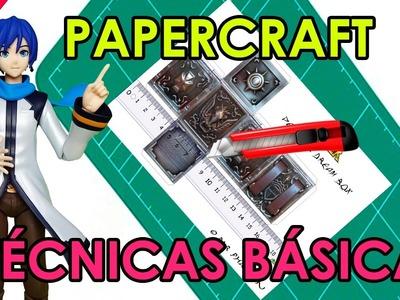 CÓMO HACER PAPERCRAFT - TECNICAS BÁSICAS